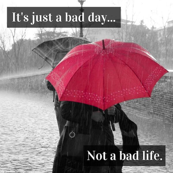 quotes to inspire happiness and hope - it's just a bad day, not a bad life