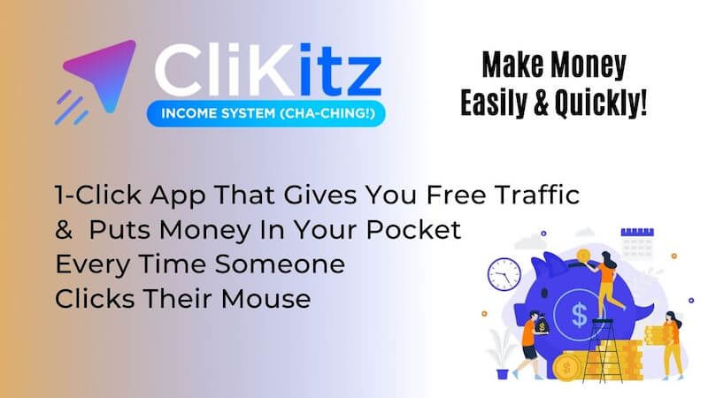 CliKitz - Push-Button App That Gets You FREE TRAFFIC & PUTS MONEY IN YOUR POCKET Every Time Someone Clicks Their Mouse