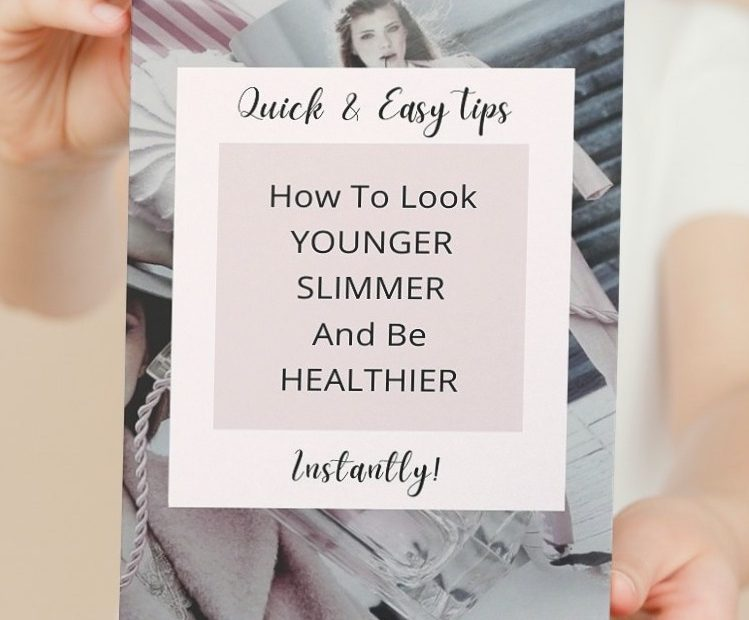 (New) Quick & Easy Tips How To Look Younger Slimmer Healthier Instantly - Guide Cheat Sheet
